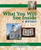 What You Will See Inside a Mosque ebook by Aisha Karen Khan,Dr. Sayyid M. Syeed,Aaron Pepis