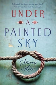 Under a Painted Sky ebook by Stacey Lee