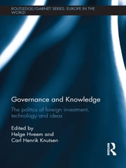 Governance and Knowledge - The Politics of Foreign Investment, Technology and Ideas ebook by Helge Hveem,Carl Henrik Knutsen