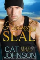 Rescued by a Hot SEAL ebook by Cat Johnson