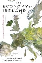 The Economy of Ireland - Policy-Making in a Global Context ebook by John O'Hagan, Francis O'Toole