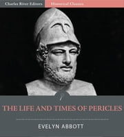 The Life and Times of Pericles and the Golden Age of Greece ebook by Evelyn Abbott