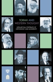 Torah and Western Thought - Intellectual Portraits of Orthodoxy and Modernity ebook by Soloveichik, Rabbi Meir;Halpern, Dr. Stuart  and Zuckier, Rabbi Shlomo
