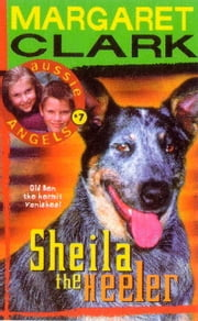 Aussie Angels 7: Sheila the Heeler ebook by Margaret Clark