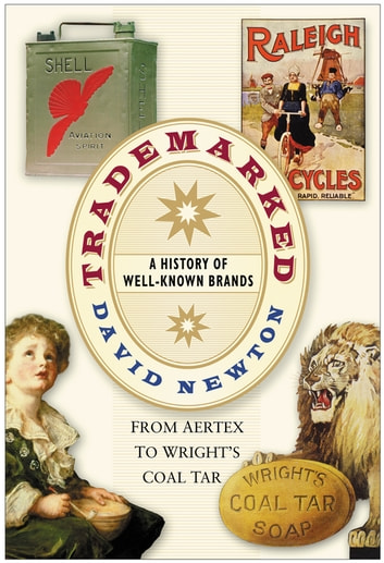 Trademarked - A History of Well-known Brands, from Aertex to Wright's Coal Tar ebook by David Newton