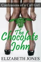 Confessions of a Call Girl: The Chocolate John ebook by Elizabeth Jones