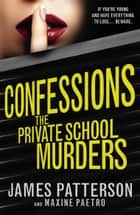 Confessions: The Private School Murders - (Confessions 2) ebook by James Patterson