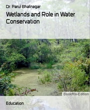 Wetlands and Role in Water Conservation ebook by Dr. Parul Bhatnagar