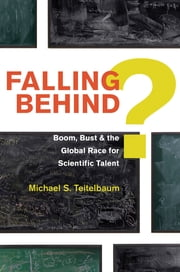 Falling Behind? - Boom, Bust, and the Global Race for Scientific Talent ebook by Michael S. Teitelbaum