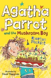 Agatha Parrot and the Mushroom Boy ebook by Kjartan Poskitt,David Tazzyman