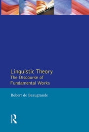 Linguistic Theory - The Discourse of Fundamental Works ebook by Robert De Beaugrande