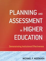 Planning and Assessment in Higher Education - Demonstrating Institutional Effectiveness ebook by Michael F. Middaugh
