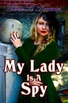 My Lady Is A Spy ebook by Therese A Kraemer