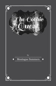 The Gothic Quest - A History of the Gothic Novel ebook by Montague Summers