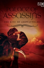 Palace Of Assassins - The Rise of Ashwatthama ebook by Aditya Iyengar