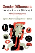 Gender Differences in Aspirations and Attainment - A Life Course Perspective ebook by Ingrid Schoon, Jacquelynne S. Eccles