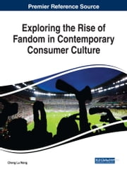 Exploring the Rise of Fandom in Contemporary Consumer Culture ebook by Cheng Lu Wang