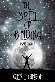 The Spell of Binding: Part One. ebook by Glen Johnson
