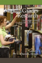 Middle Grades Research - Exemplary Studies Linking Theory to Practice ebook by David L. Hough
