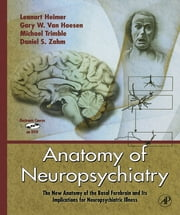 Anatomy of Neuropsychiatry - The New Anatomy of the Basal Forebrain and Its Implications for Neuropsychiatric Illness ebook by Lennart Heimer, Gary W. Van Hoesen, Daniel S. Zahm,...