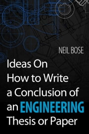 Ideas On How to Write a Conclusion of an Engineering Thesis or Paper ebook by Neil Bose