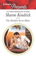 The Sheikh's Secret Baby - A Secret Baby Romance ekitaplar by Sharon Kendrick