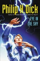 Eye In The Sky ebook by Philip K. Dick