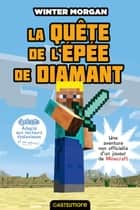 La Quête de l'épée de diamant (version dyslexique) - Minecraft - Les Aventures non officielles d'un joueur, T1 ebook by Winter Morgan, Nicolas Ivorra