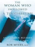 The Woman Who Swallowed A Toothbrush ebook by Rob Myers,M.D.