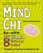 Mind Chi - Re-wire Your Brain in 8 Minutes a Day -- Strategies for Success in Business and Life ebook by Vanda North, Richard Israel