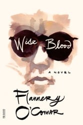 Wise Blood - A Novel ebook by Flannery O'Connor