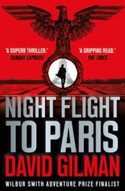 Night Flight to Paris - A World War II thriller from the bestselling author of the Master of War series ebook by David Gilman