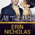 All That Matters audiobook by Erin Nicholas