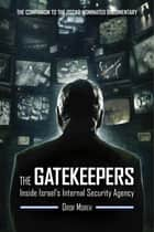 The Gatekeepers - Inside Israels Internal Security Agency ebook by Dror Moreh, Dennis Ross, Yael Schonfeld Abel
