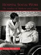 Hospital Social Work - The Interface of Medicine and Caring ekitaplar by Joan Beder