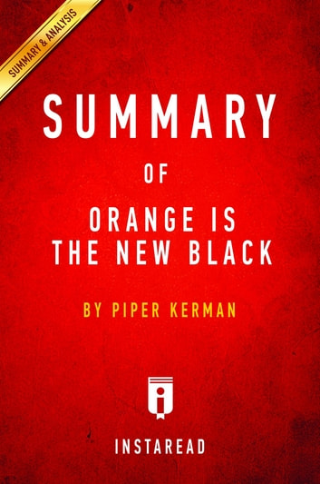 Summary of Orange Is the New Black - by Piper Kerman | Includes Analysis ebook by Instaread Summaries