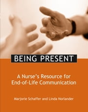 Being Present: A Nurse's Resource to End-of-Life Communication ebook by Marjorie Schaffer,Linda Norlander