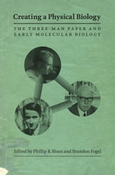 Creating a Physical Biology - The Three-Man Paper and Early Molecular Biology ebook by