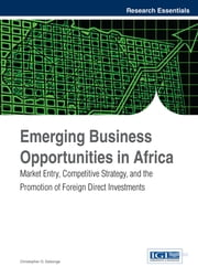 Emerging Business Opportunities in Africa - Market Entry, Competitive Strategy, and the Promotion of Foreign Direct Investments ebook by Christopher O. Gekonge