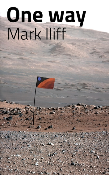 One way - A final journey to another world … could you? ebook by Mark Iliff