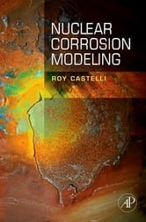 Nuclear Corrosion Modeling - The Nature of CRUD ebook by Roy Castelli