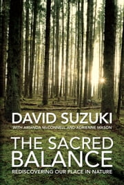 The Sacred Balance - Rediscovering Our Place in Nature ebook by David Suzuki,Amanda McConnell,Adrienne Mason