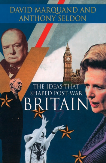 The Ideas That Shaped Post-War Britain ebook by David Marquand,Anthony Seldon