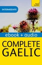 Complete Gaelic: Teach Yourself - Audio eBook ebook by Boyd Robertson, Iain Taylor