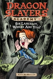 Sir Lancelot, Where Are You? #6 ebook by Kate McMullan,Bill Basso
