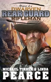 Diaries of a Dwarven Rifleman: - Rear Guard ebook by Michael Tinker Pearce,Linda Pearce