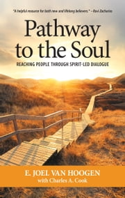 Pathway to the Soul - Reaching People through Spirit-Led Dialogue ebook by E. Joel Van Hoogen,Charles A. Cook