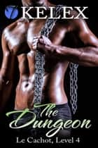The Dungeon (Le Cachot, Level Four) ebook by Kelex