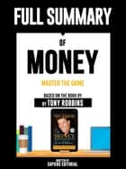 "Full Summary Of ""Money: Master The Game – Based On The Book By Tony Robbins"" Written By Sapiens Editorial ebook by Sapiens Editorial"