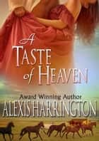 A Taste of Heaven ebook by Alexis Harrington